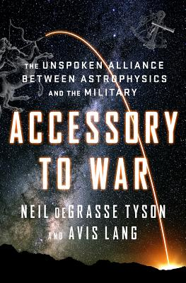 Click for a larger image of Accessory to War: The Unspoken Alliance Between Astrophysics and the Military
