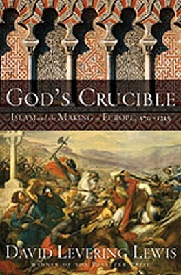 Click for more detail about God's Crucible: Islam And The Making Of Europe, 570-1215 by David Levering Lewis