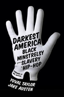 Click for more detail about Darkest America: Black Minstrelsy From Slavery To Hip-Hop by Yuval Taylor and Jake Austen