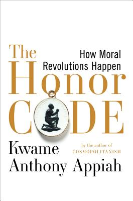 Click for more detail about The Honor Code: How Moral Revolutions Happen by Kwame Anthony Appiah