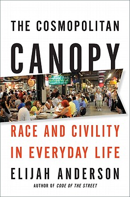 Click for a larger image of The Cosmopolitan Canopy: Race And Civility In Everyday Life
