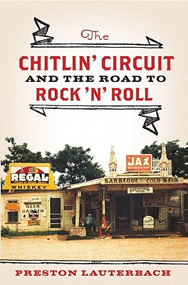 Click for a larger image of The Chitlin' Circuit: And The Road To Rock &rsquoN&rsquo Roll