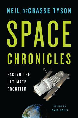 Book Cover Space Chronicles: Facing The Ultimate Frontier by Neil deGrasse Tyson