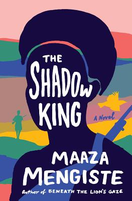 Click for more detail about The Shadow King by Maaza Mengiste