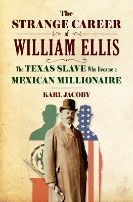 Click for a larger image of The Strange Career of William Ellis: The Texas Slave Who Became a Mexican Millionaire
