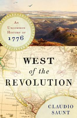 Book Cover West of the Revolution: An Uncommon History of 1776 by Claudio Saunt