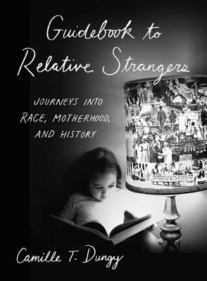 Click for a larger image of Guidebook to Relative Strangers: Journeys into Race, Motherhood, and History