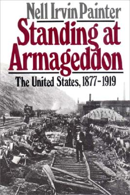 Click for more detail about Standing at Armageddon: The United States, 1877-1919 by Nell Irvin Painter