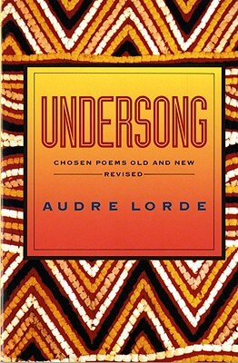 Click for more detail about Undersong: Chosen Poems Old and New by Audre Lorde