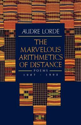 Click for more detail about The Marvelous Arithmetics of Distance: Poems, 1987-1992 by Audre Lorde