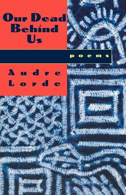 Click for more detail about Our Dead Behind Us: Poems by Audre Lorde