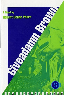 Click for more detail about Giveadamn Brown: A Novel (Old School Books) by Robert Deane Pharr
