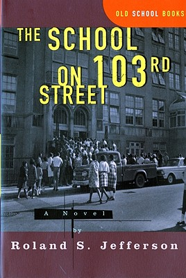Book Cover The School on 103rd Street: A Novel (Old School Books) by Roland S. Jefferson