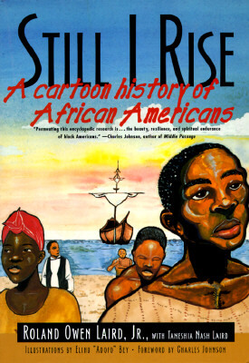 Click for more detail about Still I Rise: A Cartoon History Of African Americans by Roland Owen Laird, Taneshia Nash Laird and Elihu Bey