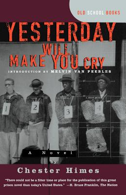 Click for more detail about Yesterday Will Make You Cry [a Novel] by Chester Himes