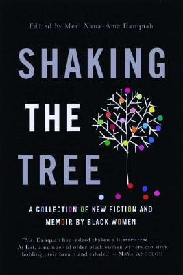 Click for a larger image of Shaking the Tree: A Collection of New Fiction and Memoir by Black Women