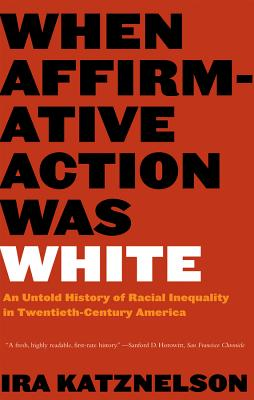 Book Cover When Affirmative Action Was White: An Untold History of Racial Inequality in Twentieth-Century America by Ira Katznelson