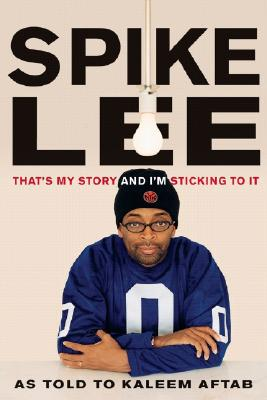 Click for a larger image of Spike Lee: That's My Story and I'm Sticking to It