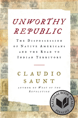 Book Cover Unworthy Republic: The Dispossession of Native Americans and the Road to Indian Territory by Claudio Saunt