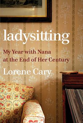 Click for a larger image of Ladysitting: My Year with Nana at the End of Her Century