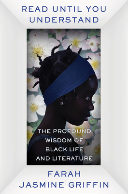 Click for more detail about Read Until You Understand: The Profound Wisdom of Black Life and Literature by Farah Jasmine Griffin