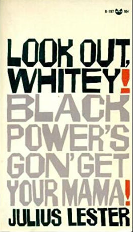 Click for more detail about Look Out, Whitey! Black Power's Gon' Get Your Mama! by Julius Lester
