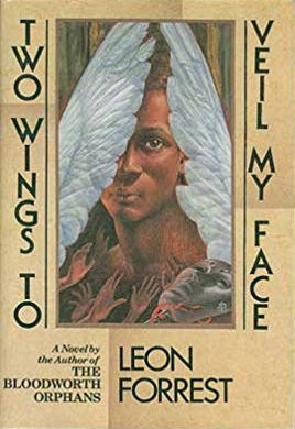 Click for more detail about Two Wings to Veil My Face by Leon Forrest
