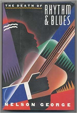 Click for more detail about The Death Of Rhythm And Blues by Nelson George