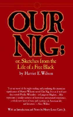 Click for more detail about Our Nig: Or, Sketches From the Life of a Free Black by Harriet E. Wilson