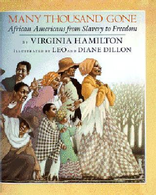 Click for more detail about Many Thousand Gone: African Americans from Slavery to Freedom (A Borzoi book) by Virginia Hamilton