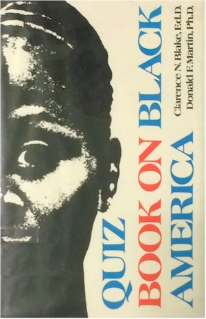 Click for more detail about Quiz Book on Black America by Clarence N. Blake and Donald F. Martin