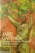 Click for more detail about Jake Gaither, America's most famous Black coach by George E. Curry