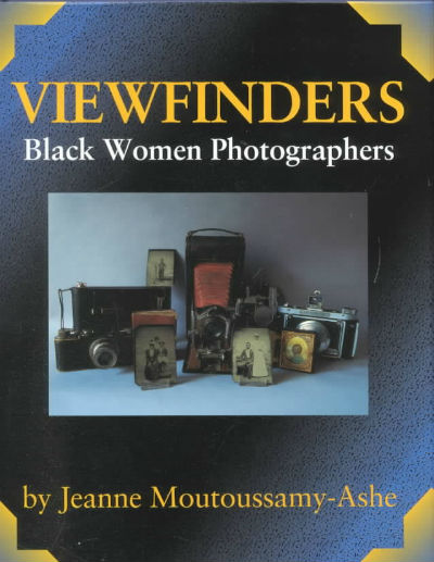 Click for more detail about Viewfinders: Black women photographers by Jeanne Moutoussamy-Ashe