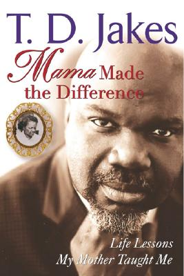 Click for more detail about Mama Made the Difference by T. D. Jakes