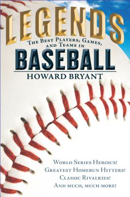 Click for more detail about Legends: The Best Players, Games, and Teams in Baseball: World Series Heroics! Greatest Homerun Hitters! Classic Rivalries! And Much, Much More! by Howard Bryant