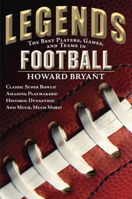 Click for more detail about Legends: The Best Players, Games, and Teams in Football: Classic Super Bowls! Amazing Playmakers! Historic Dynasties! And Much, Much More! by Howard Bryant