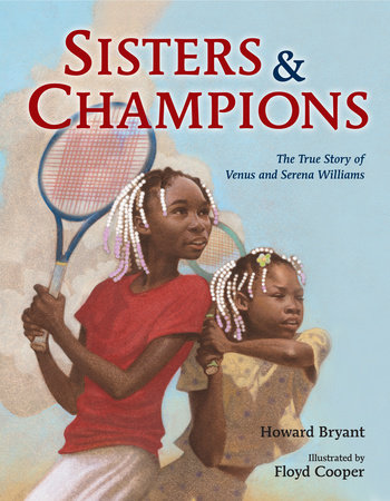 Click for more detail about Sisters and Champions: The True Story of Venus and Serena Williams by Howard Bryant
