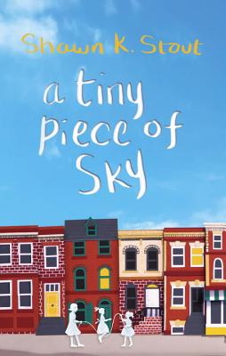 Click for more detail about A Tiny Piece of Sky by Shawn K. Stout