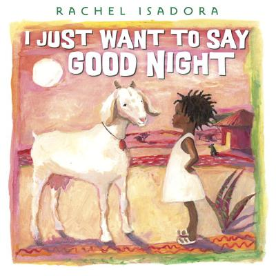 Click for more detail about I Just Want to Say Good Night by Rachel Isadora