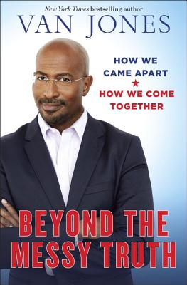 Click for more detail about Beyond the Messy Truth: How We Came Apart, How We Come Together by Van Jones