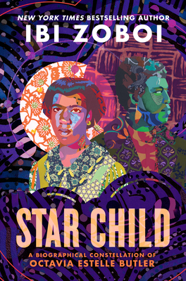Click for more detail about Star Child: A Biographical Constellation of Octavia Estelle Butler by Ibi Zoboi