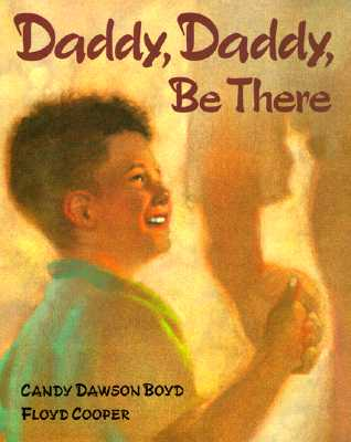 Click for more detail about Daddy, Daddy, Be There by Candy Dawson Boyd