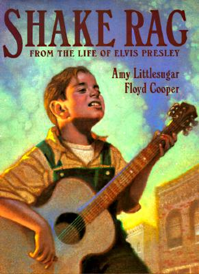 Click for more detail about Shake Rag: From the Life of Elvis Presley by Amy Littlesugar