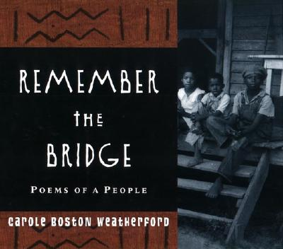 Click for more detail about Remember the Bridge: Poems of a People by Carole Boston Weatherford