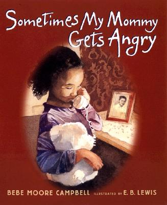Click for more detail about Sometimes My Mommy Gets Angry by Bebe Moore Campbell