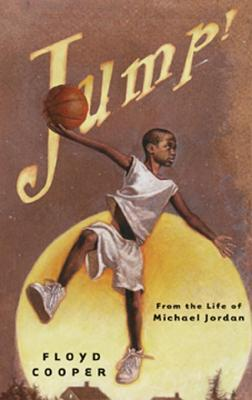 Click for more detail about Jump!: From the Life of Michael Jordan by Floyd Cooper