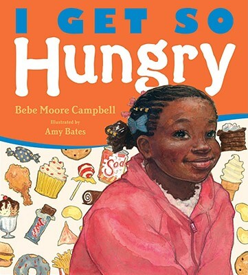 Click for more detail about I Get So Hungry by Bebe Moore Campbell