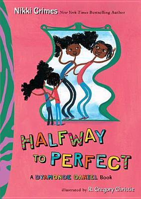 Click for more detail about Halfway To Perfect: A Dyamonde Daniel Book by Nikki Grimes