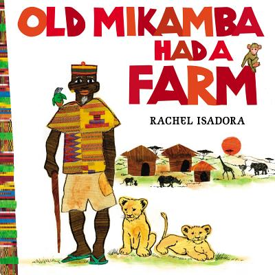Click for more detail about Old Mikamba Had a Farm by Rachel Isadora