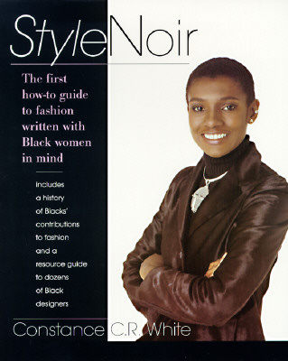 Click for more detail about Stylenoir: The First How to Guide to Fashion Written with Black Women in Mind by Constance White